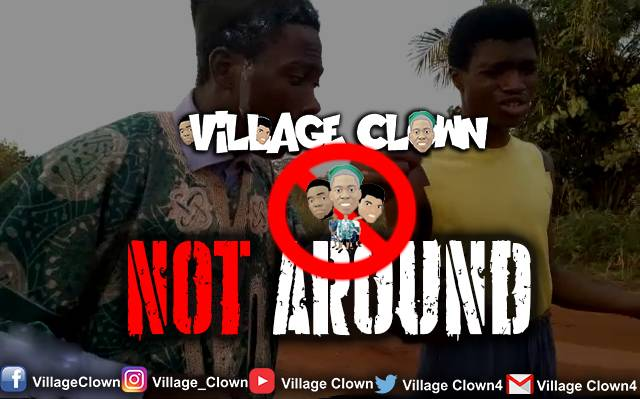 [Comedy] Village Clown - Am Not Around