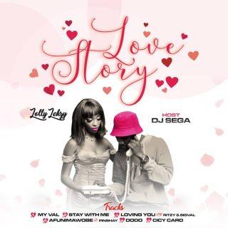 [Mixtape] DJ Sega ft. Lolly Lekzy - Love Story Mix